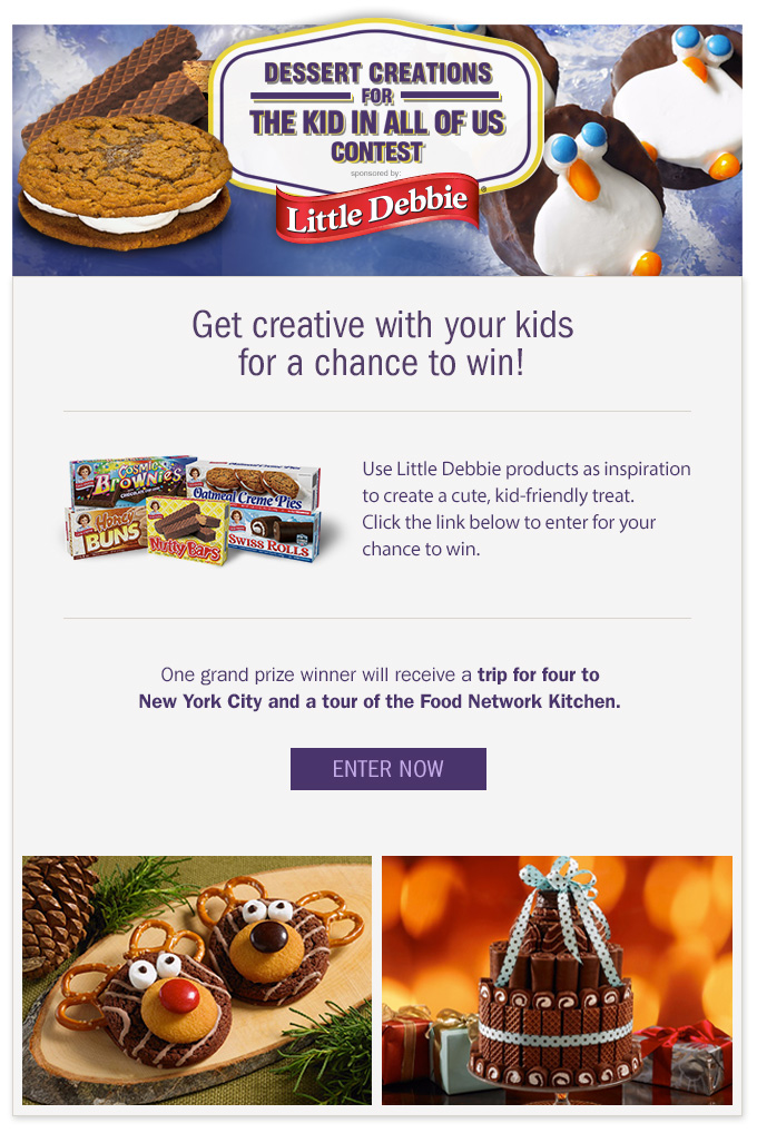 Dessert Creations for the Kid in all of us contest. Sponsored by Little Debbie. Get creative with your kids for a chance to win! Use Little Debbie products as inspiration to create a cute, kid-friendly treat. Click the link below to enter for your chance to win. One grand prize winner will receive a trip for four to New York City and a tour of the Food Network Kitchen. Enter Now