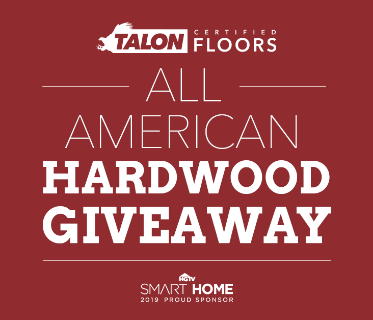 Talon Certified Floors - All American Hardwood Giveaway - HGTV Smart Home 2019 Proud Sponsor